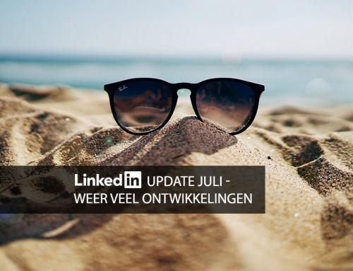 LinkedIn update juli – weer veel ontwikkelingen