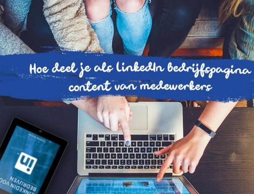 Hoe deel je als LinkedIn bedrijfspagina content van medewerkers