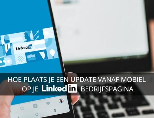 Hoe plaats je een update vanaf mobiel op je LinkedIn bedrijfspagina
