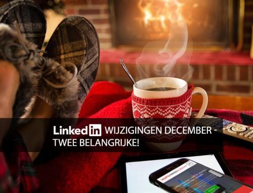 LinkedIn wijzigingen december – twee belangrijke!