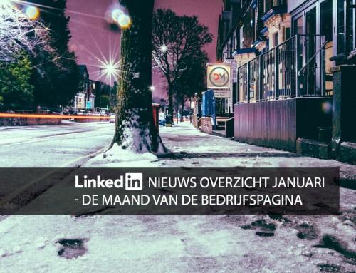 LinkedIn nieuws overzicht januari – de maand van de bedrijfspagina