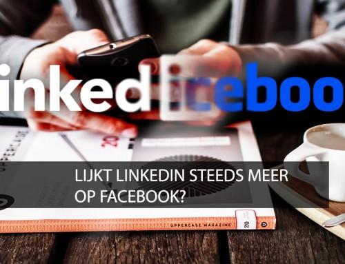 Lijkt LinkedIn steeds meer op Facebook?