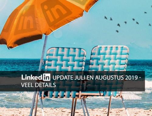 LinkedIn update juli en augustus 2019 – veel details