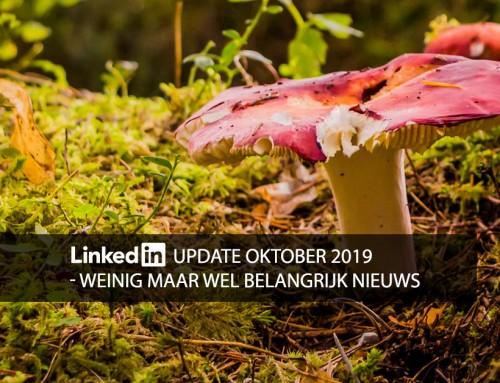 LinkedIn update oktober 2019 – weinig maar wel belangrijk nieuws