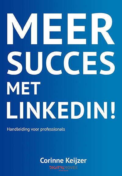 Meer succes met LinkedIn! - Corinne Keijzer - Digital Moves